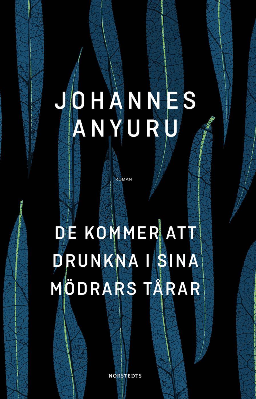 """""""De kommer att drunkna i sina mödrars tårar"""" av Johannes Anyuru"""